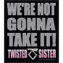 Twisted Sister - We are not Gonna Take It Aufnäher